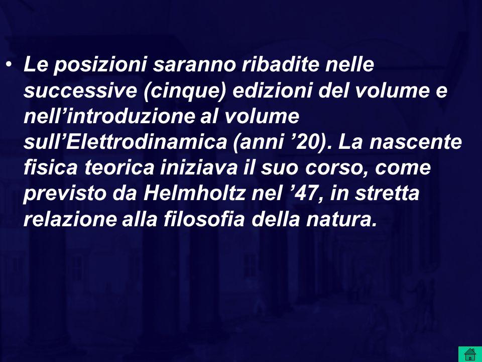 Le posizioni saranno ribadite nelle successive (cinque) edizioni del volume e nellintroduzione al volume sullElettrodinamica (anni 20). La nascente fi