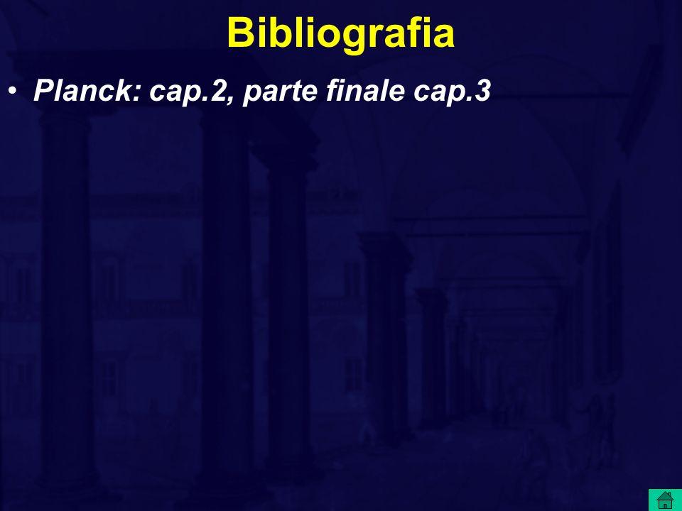 Bibliografia Planck: cap.2, parte finale cap.3