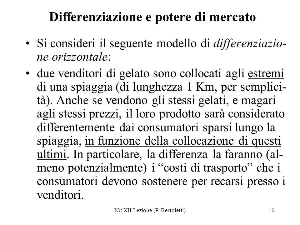 IO: XII Lezione (P. Bertoletti)10 Differenziazione e potere di mercato Si consideri il seguente modello di differenziazio- ne orizzontale: due vendito