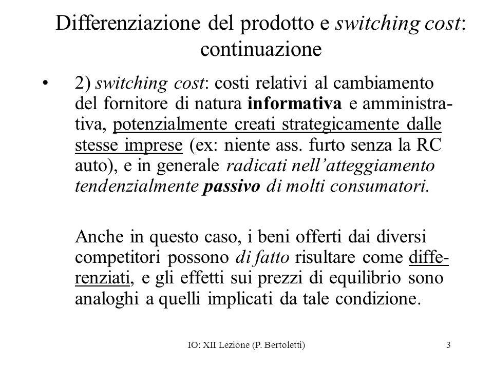 IO: XII Lezione (P. Bertoletti)3 Differenziazione del prodotto e switching cost: continuazione 2) switching cost: costi relativi al cambiamento del fo