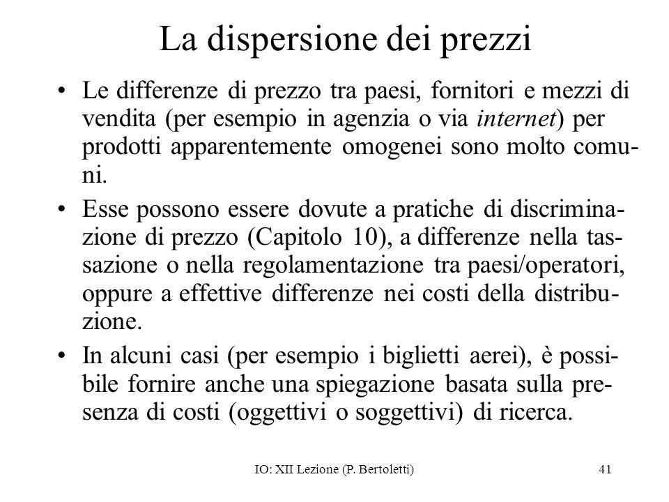 IO: XII Lezione (P. Bertoletti)41 La dispersione dei prezzi Le differenze di prezzo tra paesi, fornitori e mezzi di vendita (per esempio in agenzia o