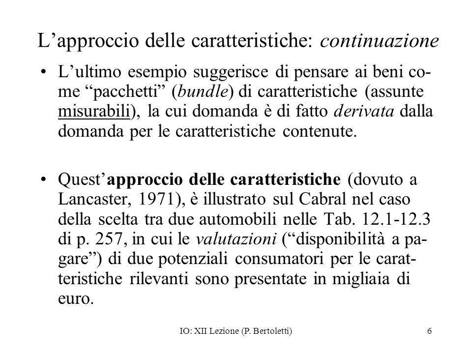 IO: XII Lezione (P. Bertoletti)6 Lapproccio delle caratteristiche: continuazione Lultimo esempio suggerisce di pensare ai beni co- me pacchetti (bundl