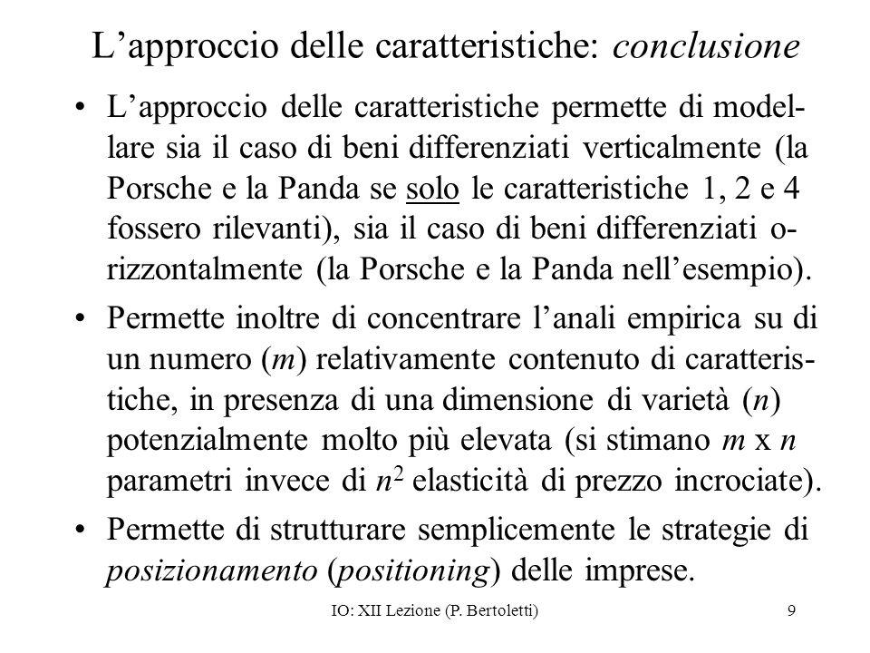 IO: XII Lezione (P. Bertoletti)9 Lapproccio delle caratteristiche: conclusione Lapproccio delle caratteristiche permette di model- lare sia il caso di