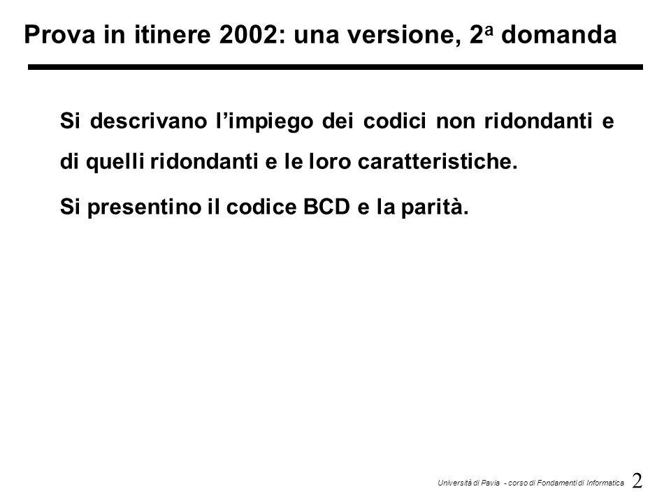 2 Università di Pavia - corso di Fondamenti di Informatica Prova in itinere 2002: una versione, 2 a domanda Si descrivano limpiego dei codici non rido