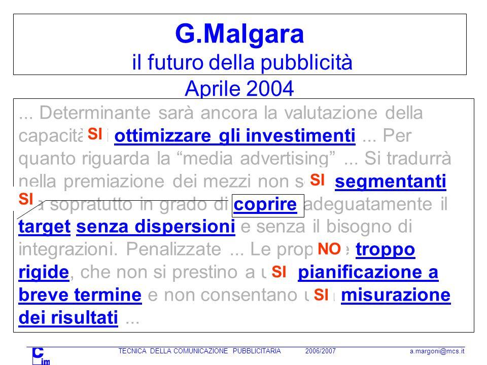 TECNICA DELLA COMUNICAZIONE PUBBLICITARIA 2006/2007 a.margoni@mcs.it G.Malgara il futuro della pubblicità Aprile 2004... Determinante sarà ancora la v