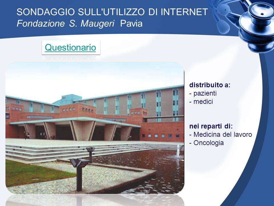 SONDAGGIO SULL'UTILIZZO DI INTERNET Fondazione S. Maugeri Pavia distribuito a: - pazienti - medici nei reparti di: - Medicina del lavoro - Oncologia