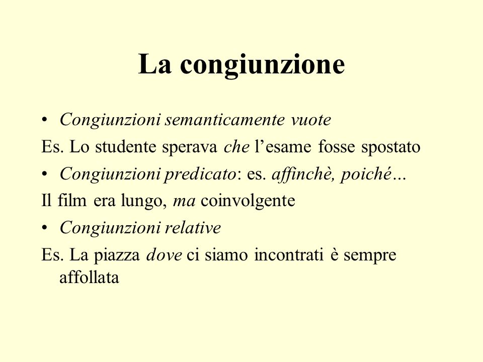 La congiunzione Congiunzioni semanticamente vuote Es.