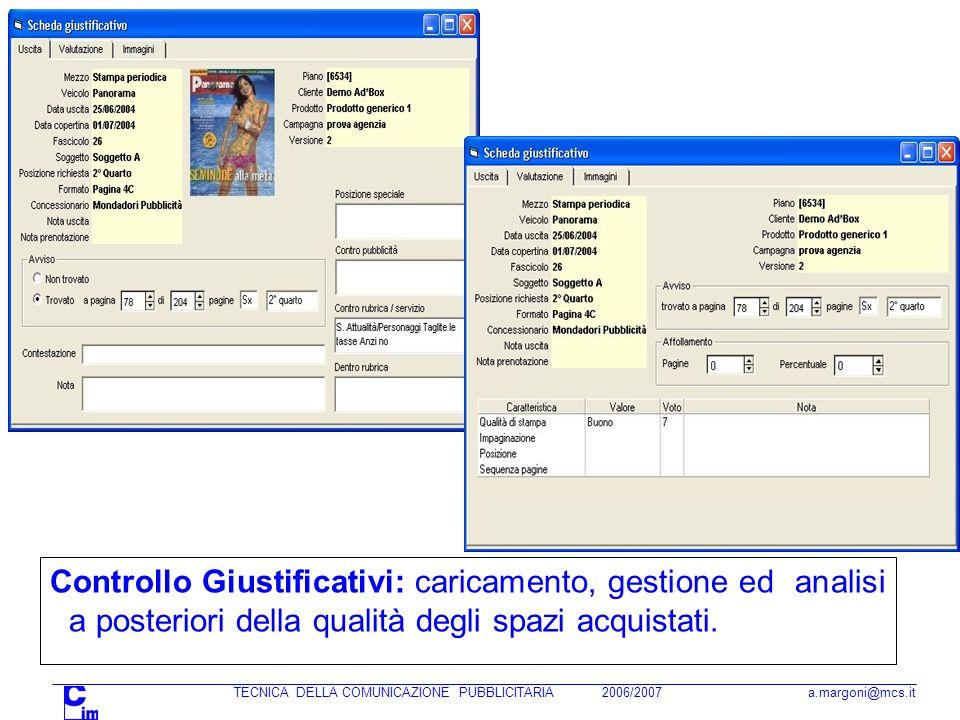 TECNICA DELLA COMUNICAZIONE PUBBLICITARIA 2006/2007 a.margoni@mcs.it Controllo Giustificativi: caricamento, gestione ed analisi a posteriori della qualità degli spazi acquistati.