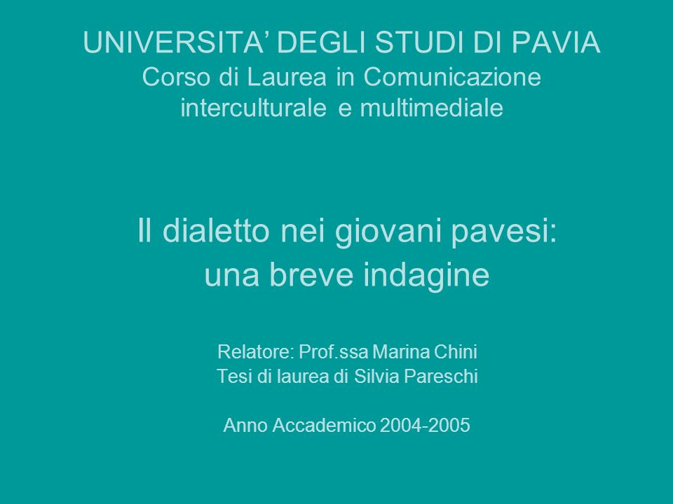 UNIVERSITA DEGLI STUDI DI PAVIA Corso di Laurea in Comunicazione interculturale e multimediale Il dialetto nei giovani pavesi: una breve indagine Rela
