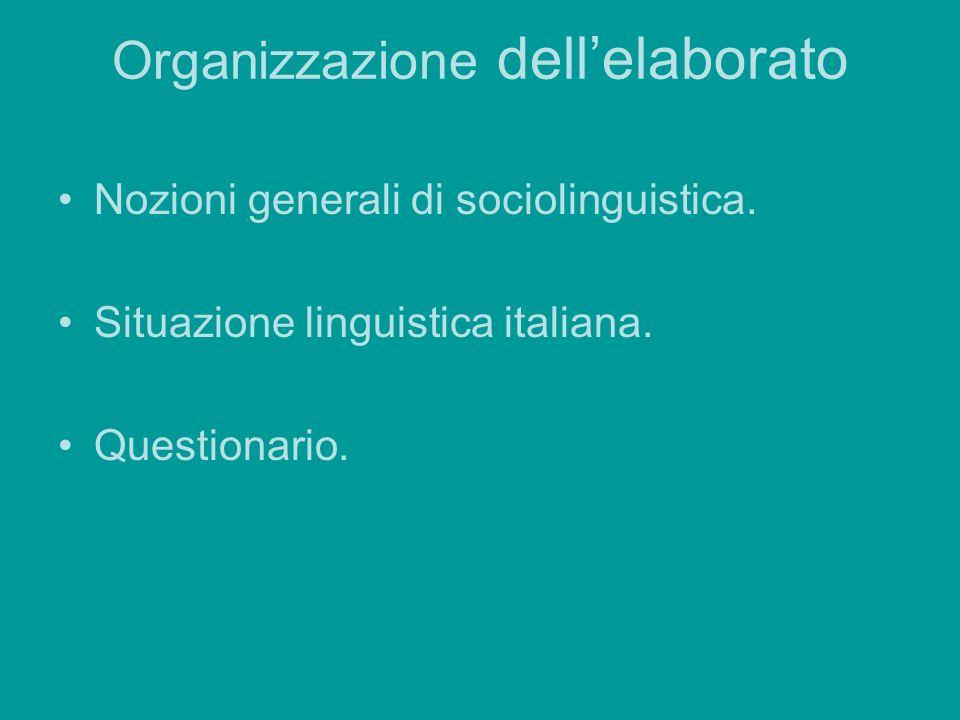 Organizzazione dellelaborato Nozioni generali di sociolinguistica. Situazione linguistica italiana. Questionario.