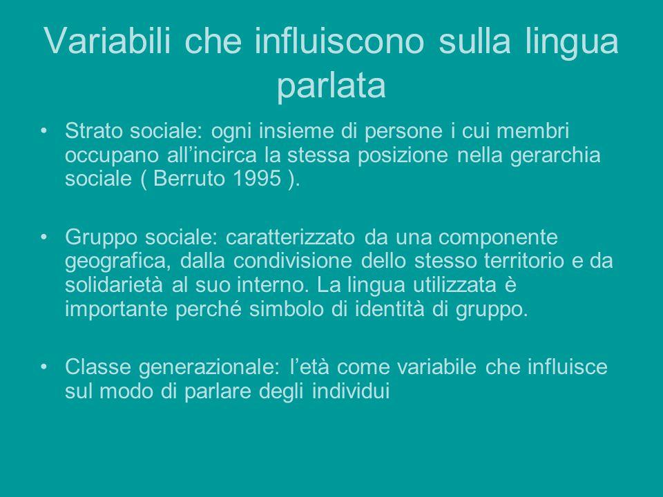 Variabili che influiscono sulla lingua parlata Strato sociale: ogni insieme di persone i cui membri occupano allincirca la stessa posizione nella gera