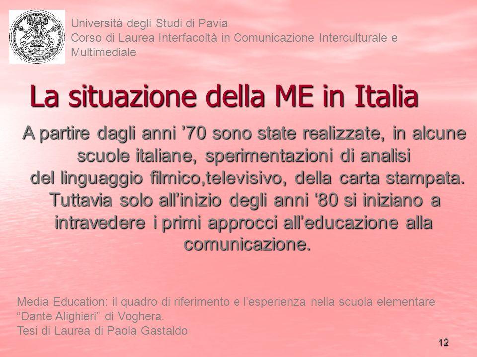 12 Università degli Studi di Pavia Corso di Laurea Interfacoltà in Comunicazione Interculturale e Multimediale Media Education: il quadro di riferimento e lesperienza nella scuola elementare Dante Alighieri di Voghera.