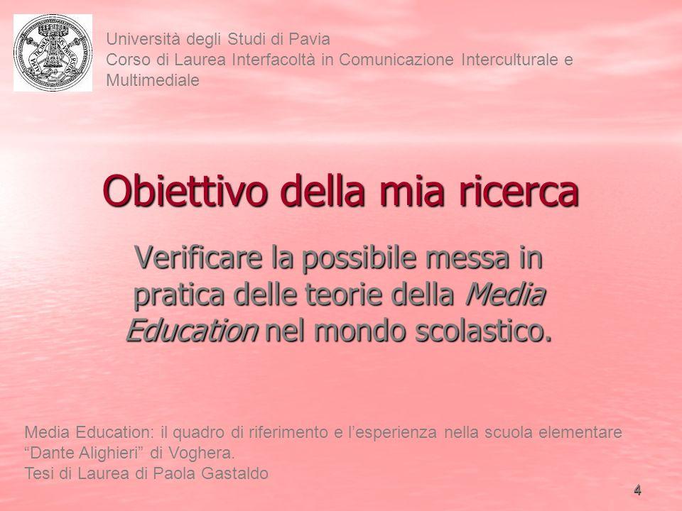 5 Università degli Studi di Pavia Corso di Laurea Interfacoltà in Comunicazione Interculturale e Multimediale Media Education: il quadro di riferimento e lesperienza nella scuola elementare Dante Alighieri di Voghera.