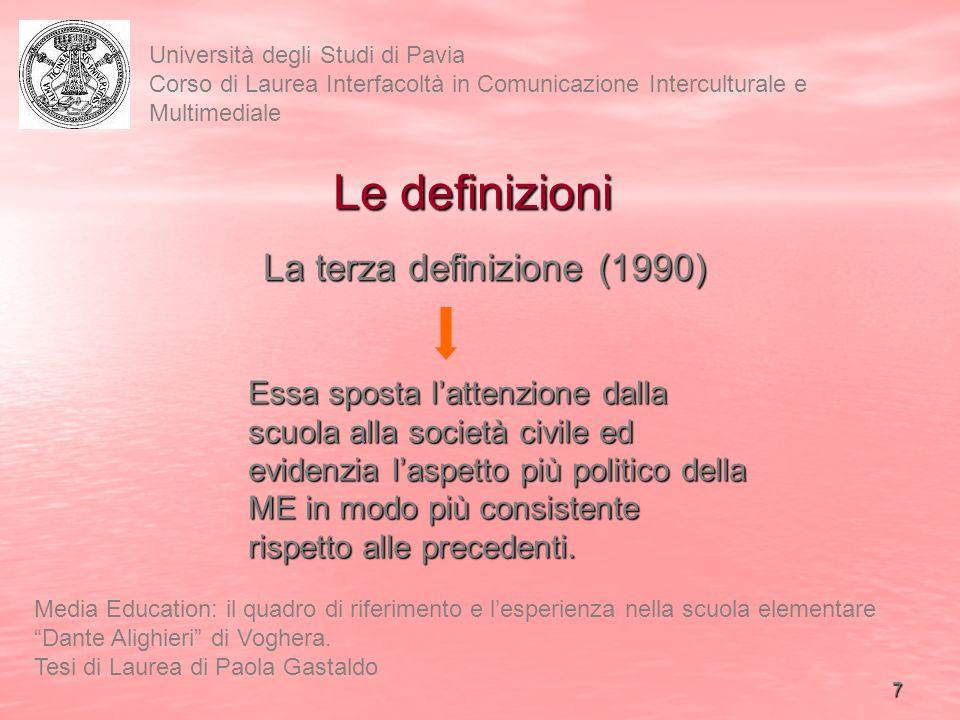 8 Università degli Studi di Pavia Corso di Laurea Interfacoltà in Comunicazione Interculturale e Multimediale Media Education: il quadro di riferimento e lesperienza nella scuola elementare Dante Alighieri di Voghera.