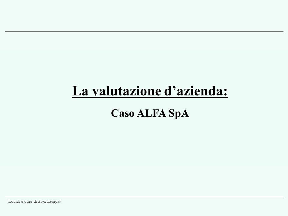 Lucidi a cura di Sara Longoni La valutazione dazienda: Caso ALFA SpA
