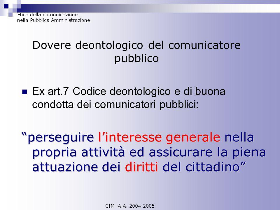 Ex art.7 Codice deontologico e di buona condotta dei comunicatori pubblici: perseguire linteresse generale nella propria attività ed assicurare la pie