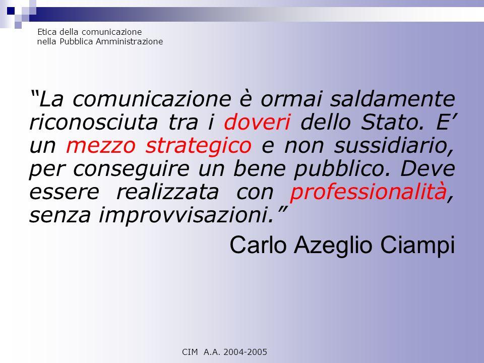 CIM A.A. 2004-2005 La comunicazione è ormai saldamente riconosciuta tra i doveri dello Stato. E un mezzo strategico e non sussidiario, per conseguire