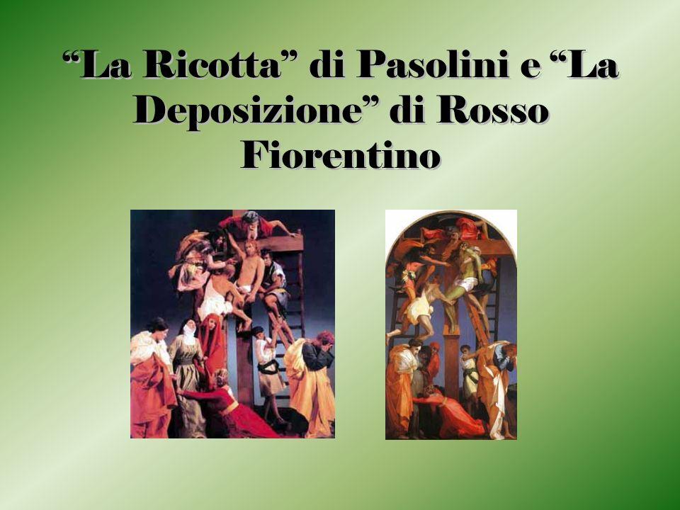 La Ricotta di Pasolini e La Deposizione di Rosso Fiorentino