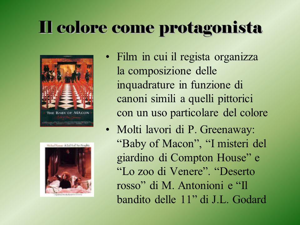 Il colore come protagonista Film in cui il regista organizza la composizione delle inquadrature in funzione di canoni simili a quelli pittorici con un