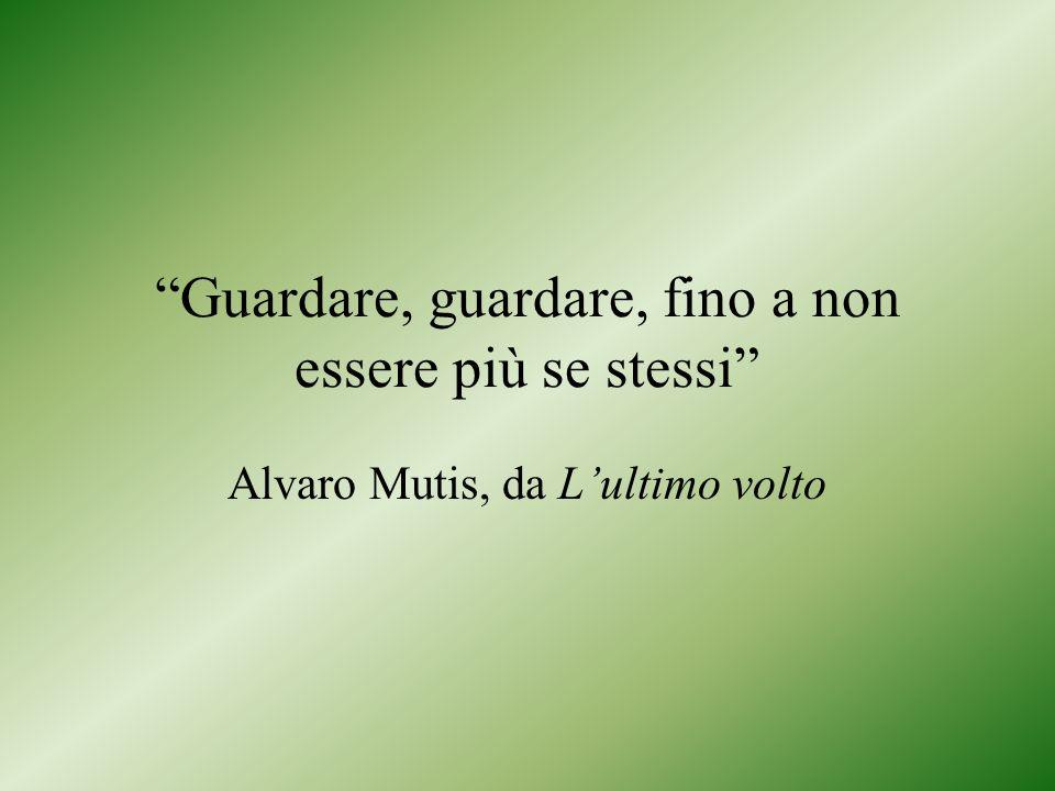 Guardare, guardare, fino a non essere più se stessi Alvaro Mutis, da Lultimo volto