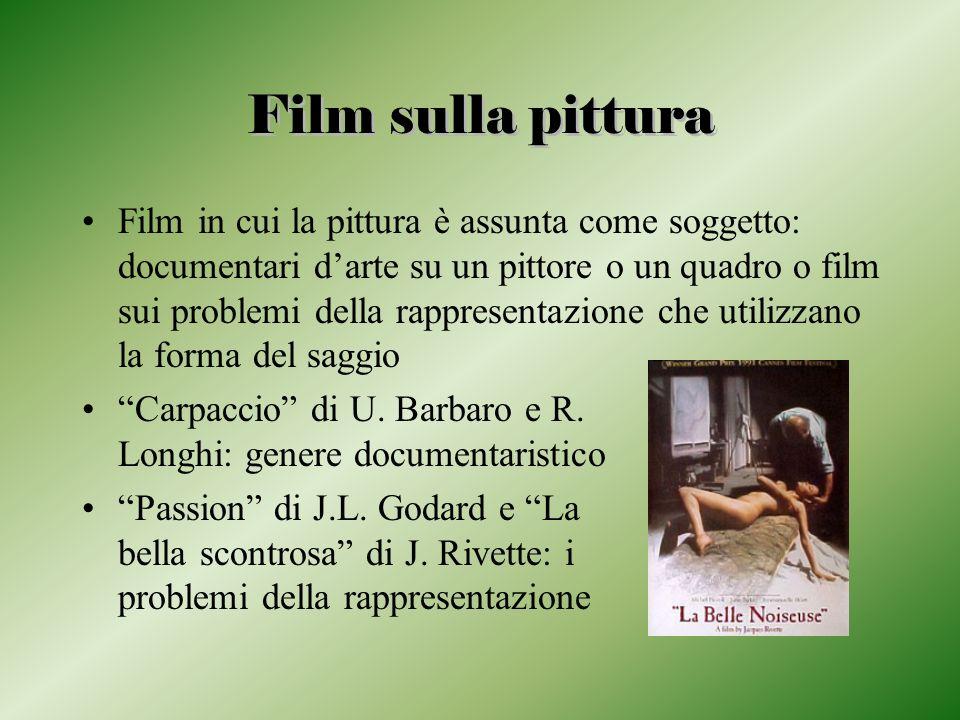 Film sulla pittura Film in cui la pittura è assunta come soggetto: documentari darte su un pittore o un quadro o film sui problemi della rappresentazi