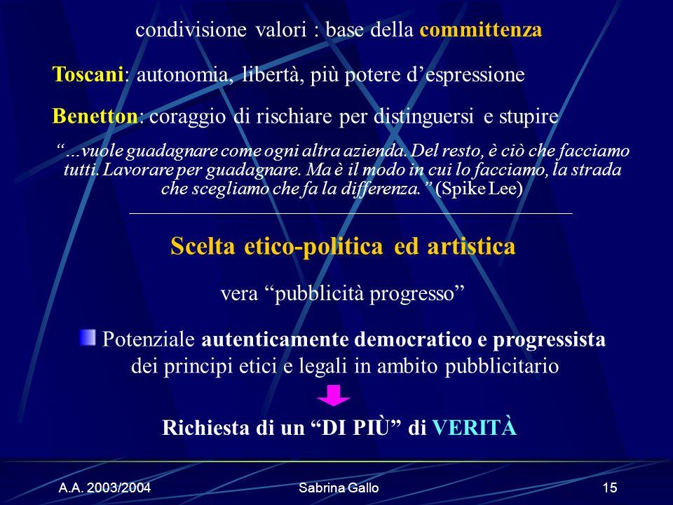 A.A. 2003/2004Sabrina Gallo15 Toscani: autonomia, libertà, più potere despressione Benetton: coraggio di rischiare per distinguersi e stupire Potenzia