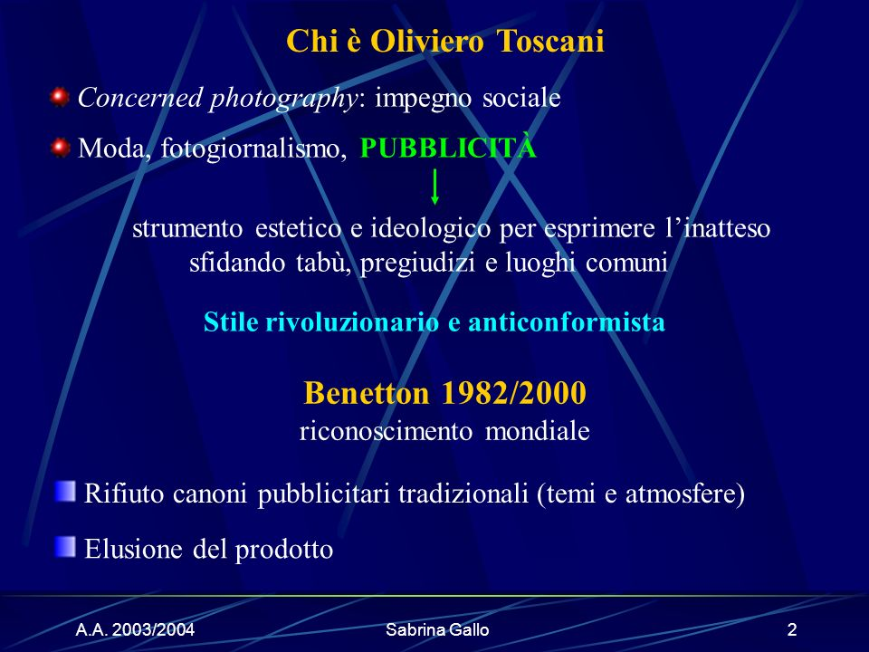 A.A. 2003/2004Sabrina Gallo2 Chi è Oliviero Toscani Concerned photography: impegno sociale Moda, fotogiornalismo, PUBBLICITÀ strumento estetico e ideo