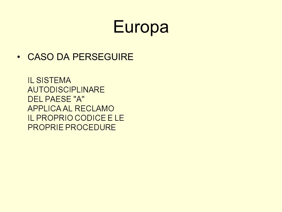 Europa CASO DA PERSEGUIRE IL SISTEMA AUTODISCIPLINARE DEL PAESE A APPLICA AL RECLAMO IL PROPRIO CODICE E LE PROPRIE PROCEDURE