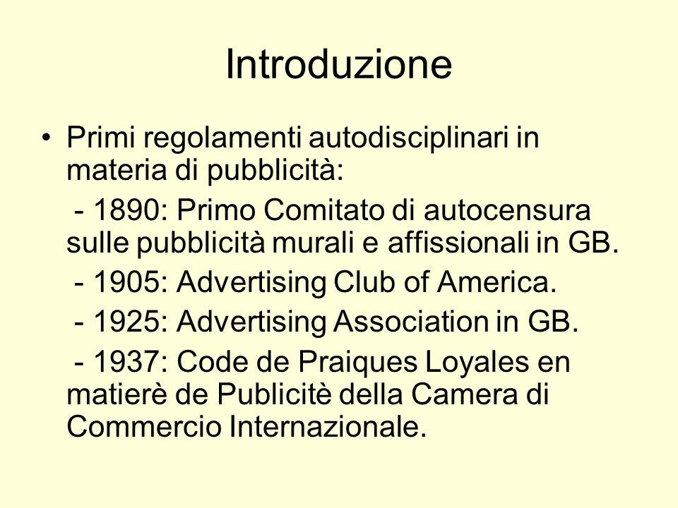 Introduzione Primi regolamenti autodisciplinari in materia di pubblicità: - 1890: Primo Comitato di autocensura sulle pubblicità murali e affissionali in GB.
