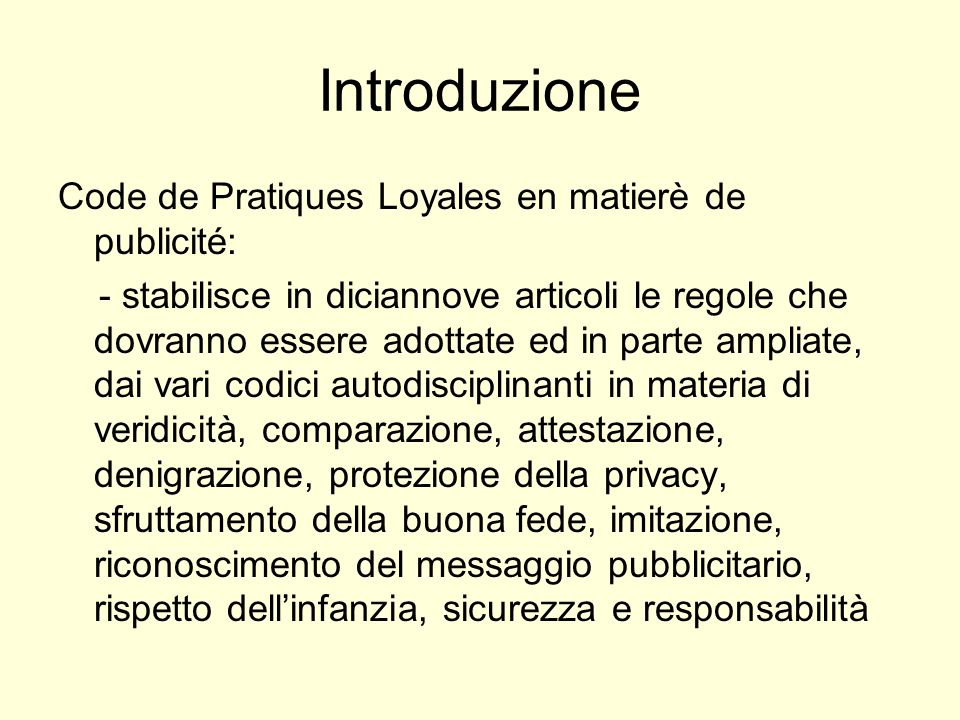 Introduzione Code de Pratiques Loyales en matierè de publicité: - stabilisce in diciannove articoli le regole che dovranno essere adottate ed in parte