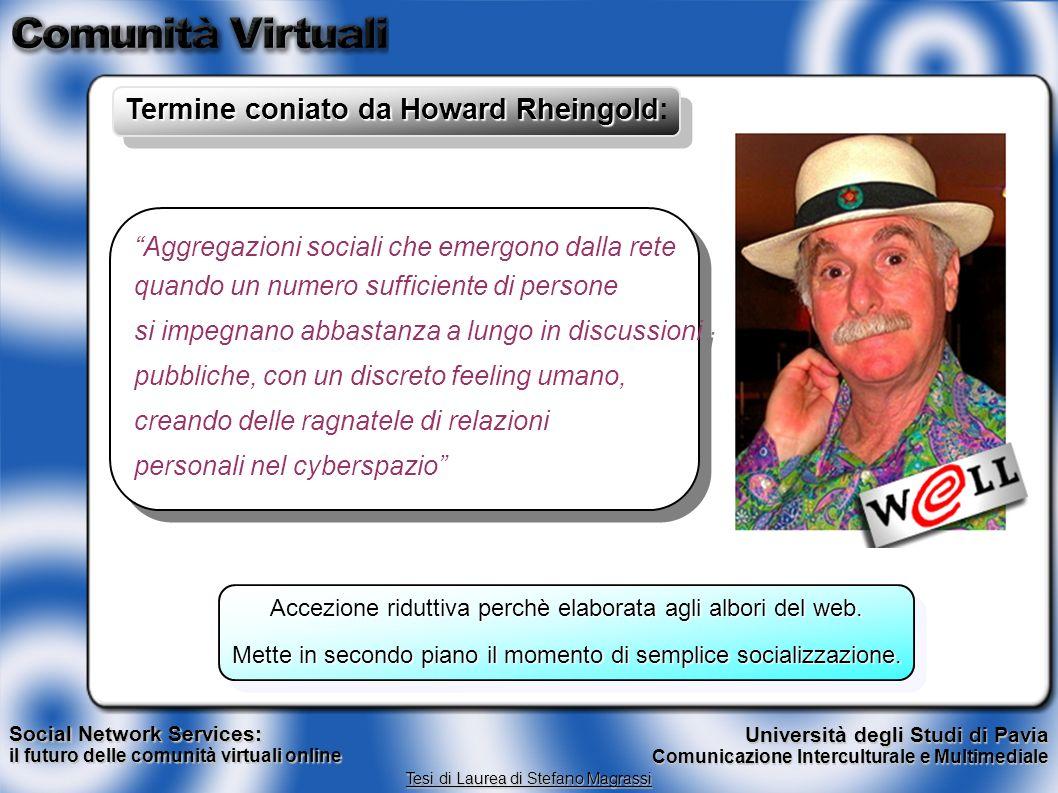 Termine coniato da Howard Rheingold Termine coniato da Howard Rheingold: Aggregazioni sociali che emergono dalla rete quando un numero sufficiente di