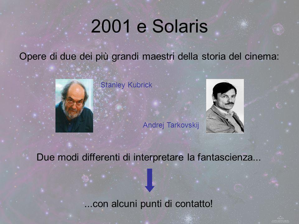 2001 e Solaris Opere di due dei più grandi maestri della storia del cinema: Stanley Kubrick Andrej Tarkovskij Due modi differenti di interpretare la f