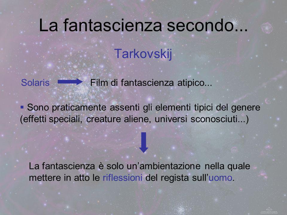 La fantascienza secondo... Tarkovskij SolarisFilm di fantascienza atipico... Sono praticamente assenti gli elementi tipici del genere (effetti special