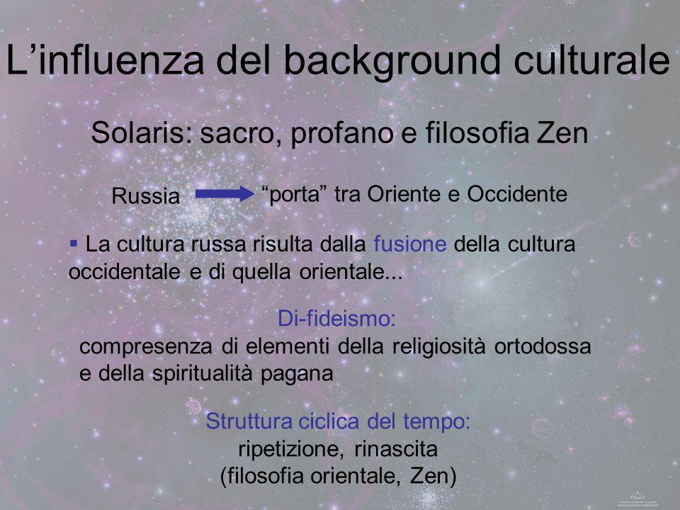 Solaris: sacro, profano e filosofia Zen Linfluenza del background culturale Russia Di-fideismo: compresenza di elementi della religiosità ortodossa e