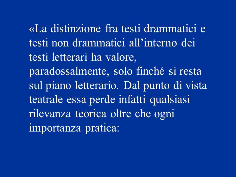 «La distinzione fra testi drammatici e testi non drammatici allinterno dei testi letterari ha valore, paradossalmente, solo finché si resta sul piano