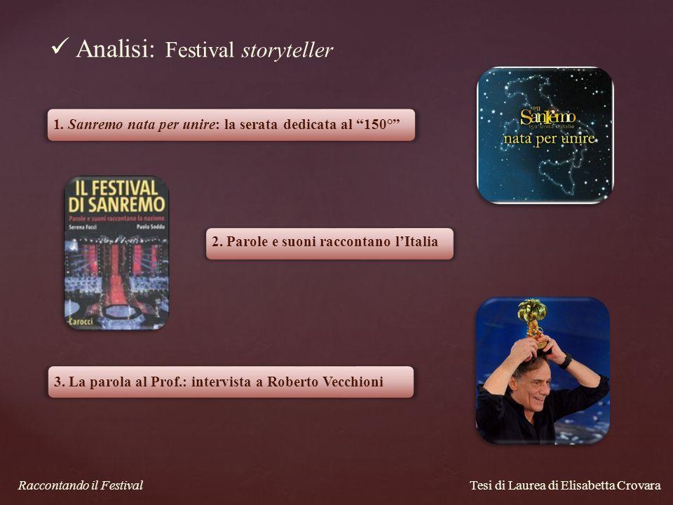 Tesi di Laurea di Elisabetta Crovara Analisi: Festival storyteller 1. Sanremo nata per unire: la serata dedicata al 150° 2. Parole e suoni raccontano