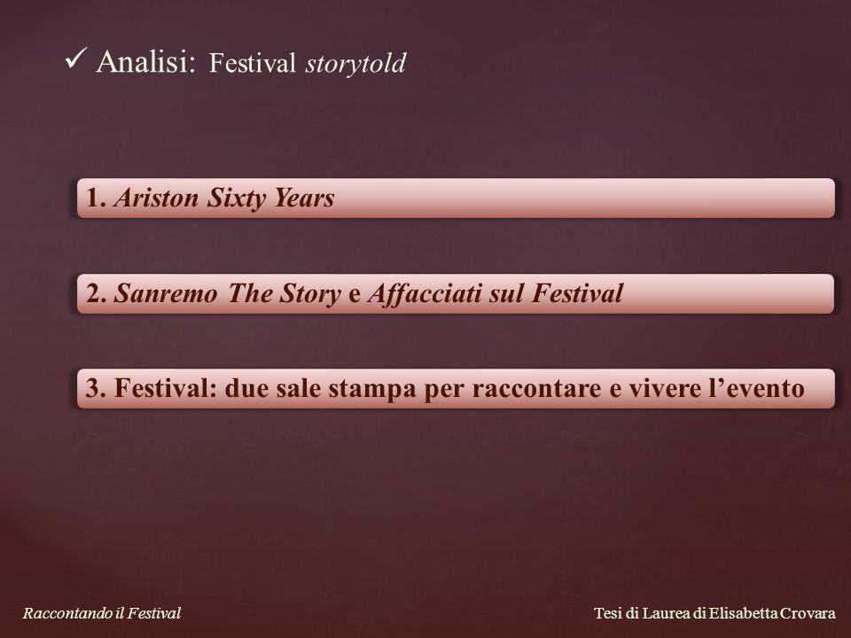 Tesi di Laurea di Elisabetta Crovara Analisi: Festival storytold 1. Ariston Sixty Years2. Sanremo The Story e Affacciati sul Festival3. Festival: due
