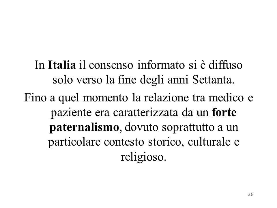 26 In Italia il consenso informato si è diffuso solo verso la fine degli anni Settanta. Fino a quel momento la relazione tra medico e paziente era car