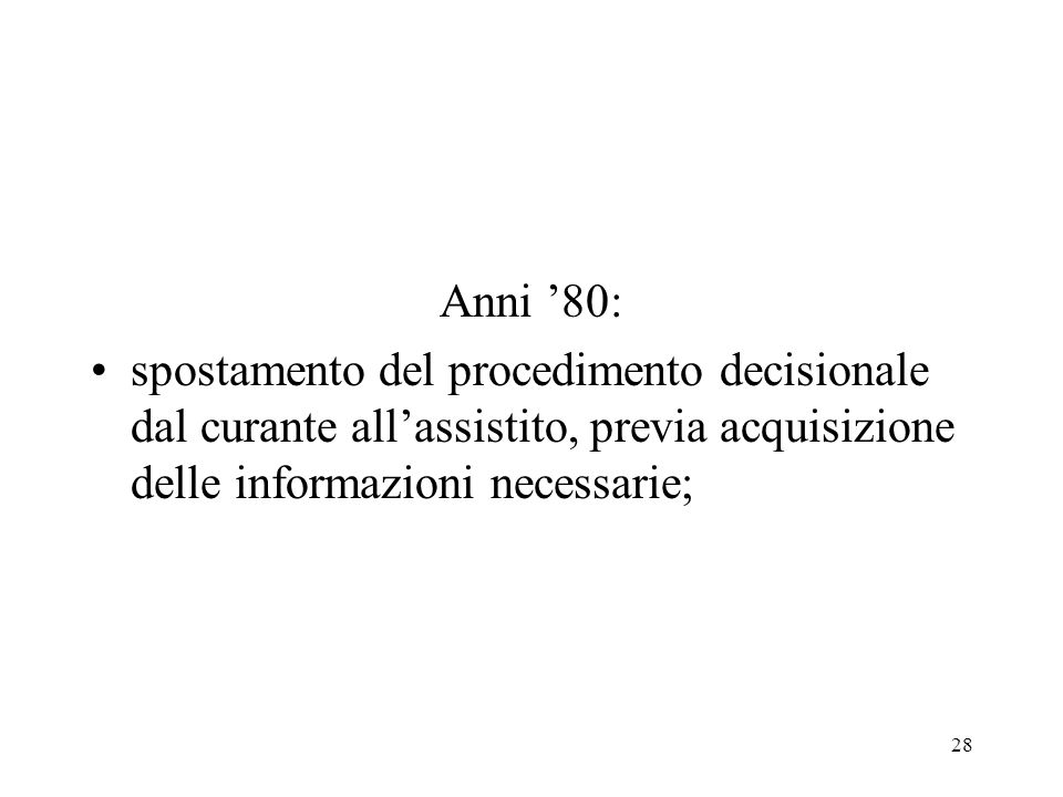 28 Anni 80: spostamento del procedimento decisionale dal curante allassistito, previa acquisizione delle informazioni necessarie;