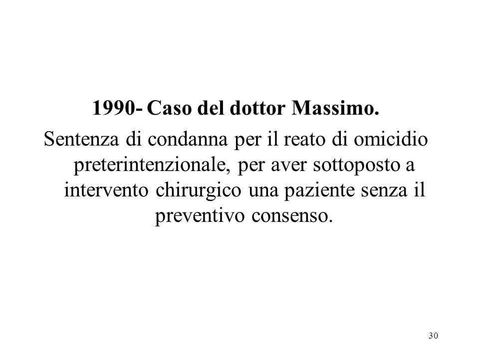 30 1990- Caso del dottor Massimo. Sentenza di condanna per il reato di omicidio preterintenzionale, per aver sottoposto a intervento chirurgico una pa