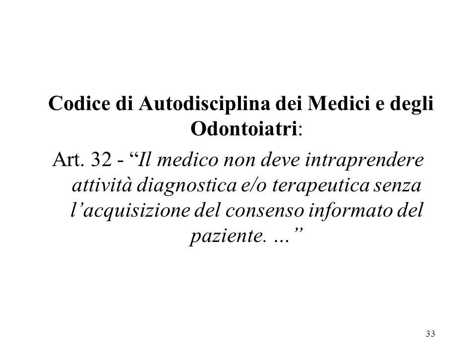33 Codice di Autodisciplina dei Medici e degli Odontoiatri: Art. 32 - Il medico non deve intraprendere attività diagnostica e/o terapeutica senza lacq
