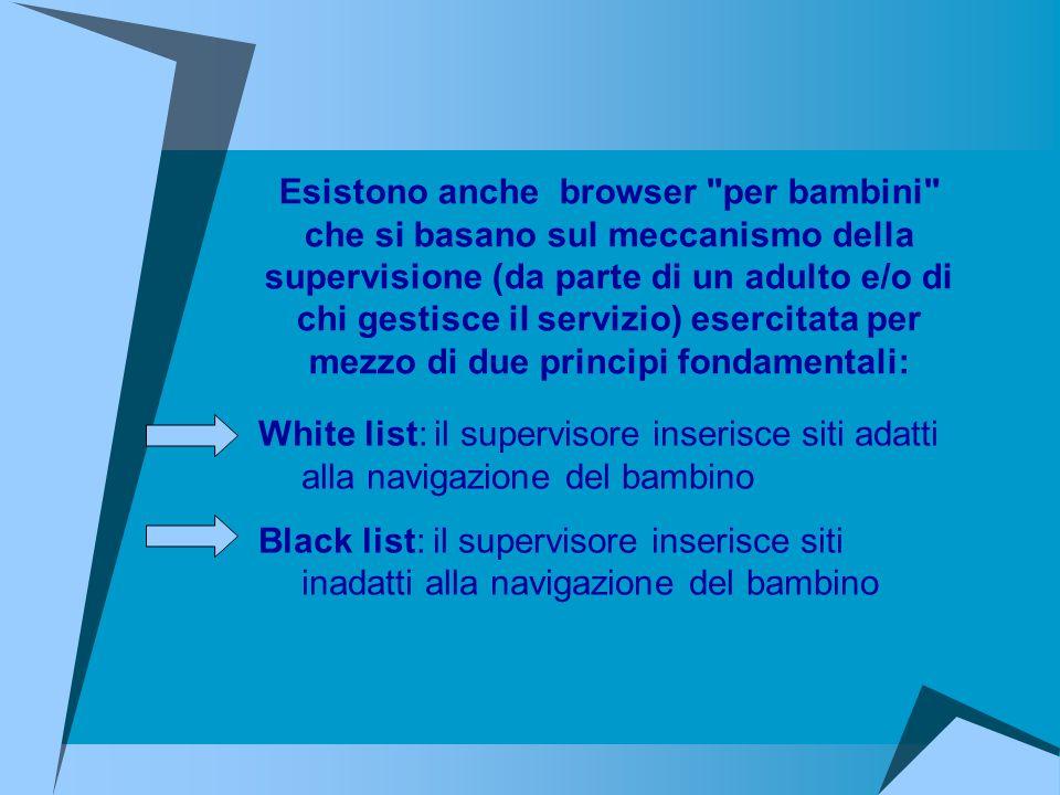 White list: il supervisore inserisce siti adatti alla navigazione del bambino Black list: il supervisore inserisce siti inadatti alla navigazione del
