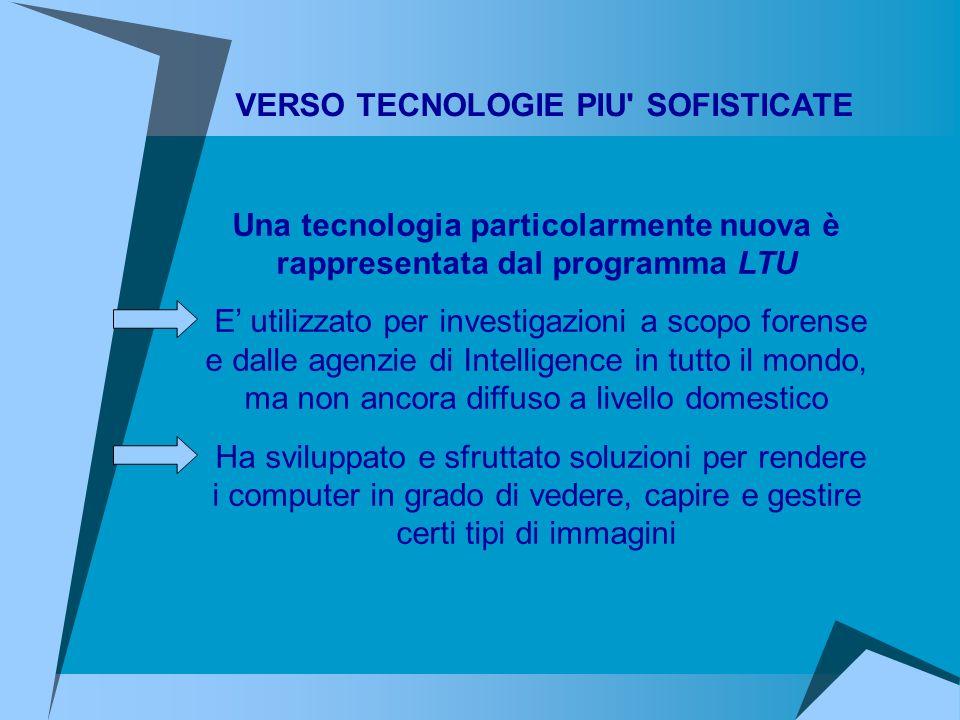 Una tecnologia particolarmente nuova è rappresentata dal programma LTU E utilizzato per investigazioni a scopo forense e dalle agenzie di Intelligence