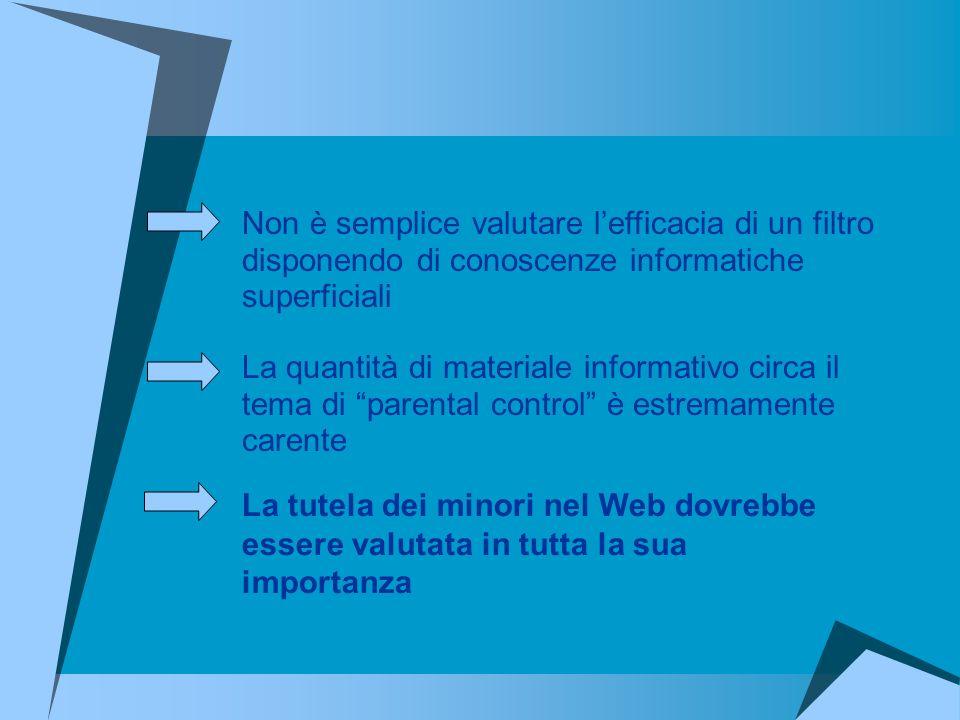 La tutela dei minori nel Web dovrebbe essere valutata in tutta la sua importanza Non è semplice valutare lefficacia di un filtro disponendo di conosce