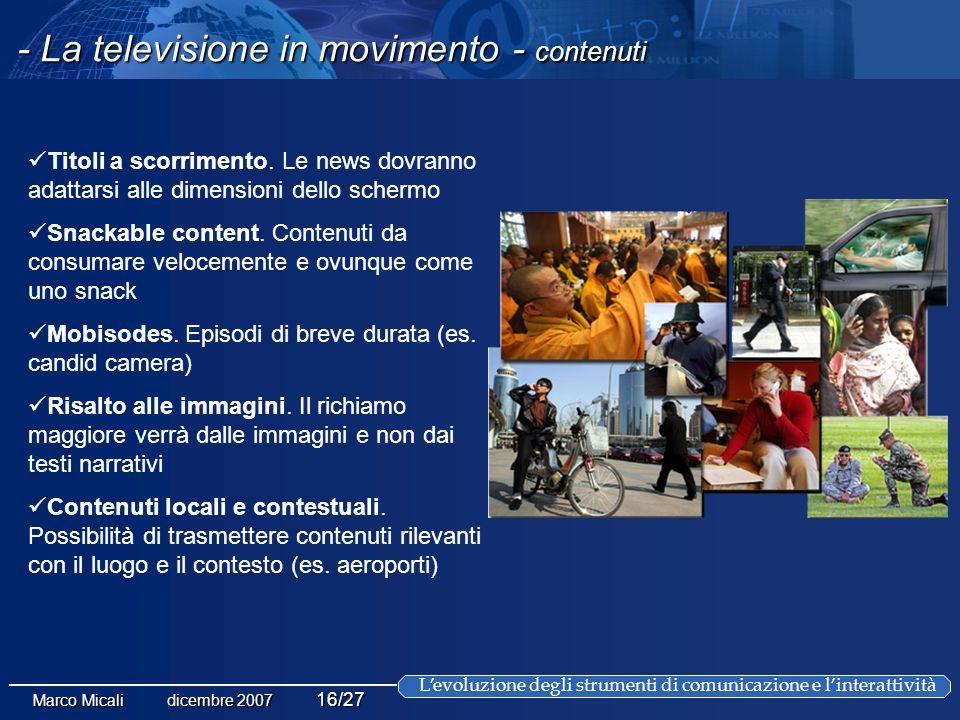 Levoluzione degli strumenti di comunicazione e linterattività Marco Micali dicembre 2007 16/27 - La televisione in movimento - contenuti Titoli a scorrimento.