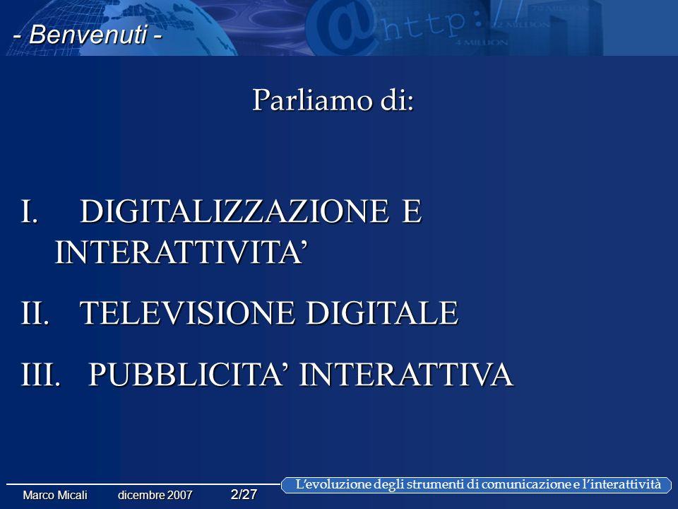 Levoluzione degli strumenti di comunicazione e linterattività Marco Micali dicembre 2007 2/27 Parliamo di: I.