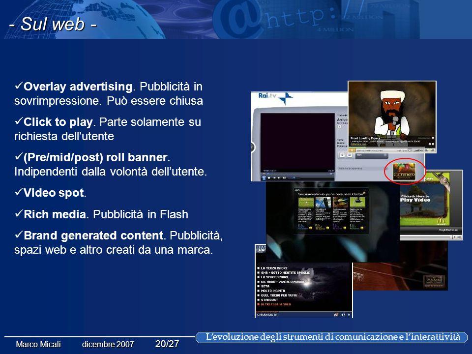 Levoluzione degli strumenti di comunicazione e linterattività Marco Micali dicembre 2007 20/27 - Sul web - Overlay advertising.