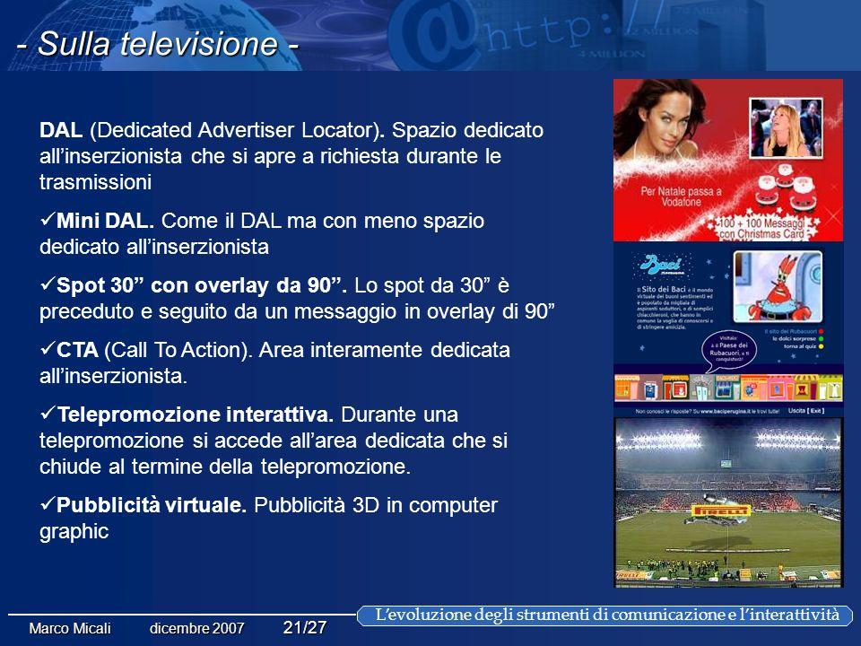 Levoluzione degli strumenti di comunicazione e linterattività Marco Micali dicembre 2007 21/27 - Sulla televisione - DAL (Dedicated Advertiser Locator).