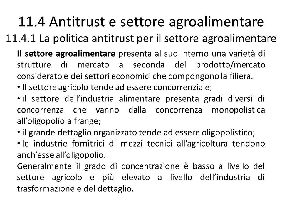 11.4 Antitrust e settore agroalimentare 11.4.1 La politica antitrust per il settore agroalimentare Il settore agroalimentare presenta al suo interno u