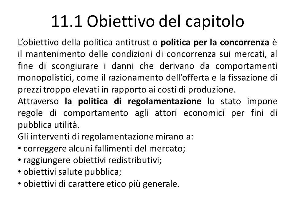 11.1 Obiettivo del capitolo Lobiettivo della politica antitrust o politica per la concorrenza è il mantenimento delle condizioni di concorrenza sui me